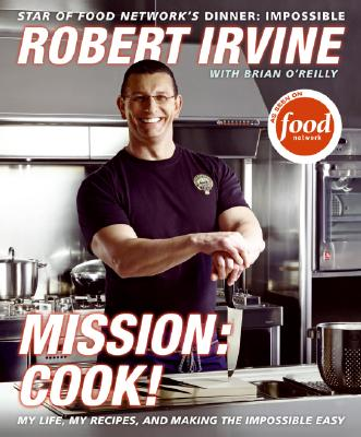 Mission: Cook! By Irvine, Robert/ O'Reilly, Brian