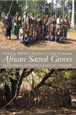 African Sacred Groves By Sheridan, Michael J. (EDT)/ Nyamweru, Celia (EDT)